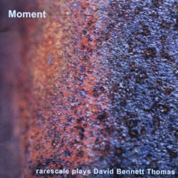 Moment - rarescale plays David Bennett Thomas